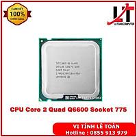 CPU Core 2 Quad Q6600 Socket 775 (4 Lõi- 4 Luồng) - Hàng Chính Hãng