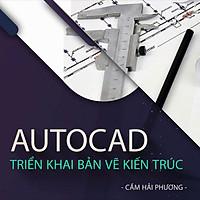 Khóa Học Autocad Triển Khai Bản Vẽ Kiến Trúc