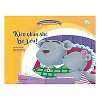 Bộ Sách Giáo Dục Sớm Dành Cho Trẻ Em Từ 2-8 Tuổi - Kiên Nhẫn Nhé Bé Yêu!