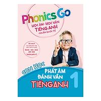 Phonics Go - Học Âm - Học Vần Tiếng Anh Chuẩn Quốc Tế - Con Học Phát Âm Đánh Vần Tiếng Anh - Tập 1