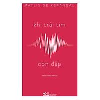 Một cuốn tiểu thuyết đầy ấn tượng và đẹp như một vở bi kịch cổ đại: Khi trái tim còn đập