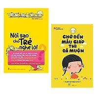 Combo 2 cuốn nuôi dạy con hiệu quả: Nói Sao Cho Trẻ Nghe Lời + Chờ Đến Mẫu Giáo Thì Đã Muộn