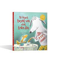 Sách khơi dậy sự tử tế của trẻ - Vị Khách Tuyệt Vời Nhất Trần Đời  (Sách tranh cho trẻ 5 tuổi ++)