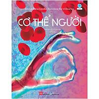 Cẩm Nang Kiến Thức Cho Bé Lớn Khôn: Science Encyclopedia - Bách khoa thư về khoa học- Cơ thể người