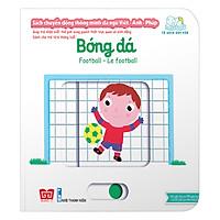 Sách Tương Tác - Sách Chuyển Động Thông Minh Đa Ngữ Việt - Anh - Pháp: Bóng Đá – Football – Le Football