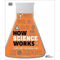 Sách - Hiểu hết về khoa học - How Science Works (Bìa cứng)