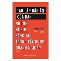 Cuốn Sách Hay Về Những Bí Kíp Sáng Tạo Trong Xây Dựng Doanh Nghiệp: Tạo Lập Dấu Ấn Của Bạn; Tặng Kèm BookMark