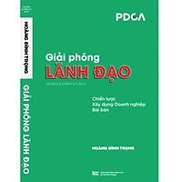 Sách Giải Phóng Lãnh Đạo - chiến lược xây dựng Doanh nghiệp Bài bản , chuyên nghiệp ( Tủ sách Doanh Nhân - Lãnh Đạo) PDCA