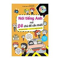 Nói Tiếng Anh Với 24 Chủ Đề Cần Thiết (Kèm file MP3)