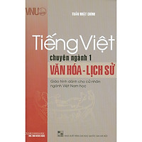 Tiếng Việt Chuyên Ngành 1: Văn Hóa - Lịch Sử (Giáo Trình Dành Cho Cử Nhân Ngành Việt Nam Học)