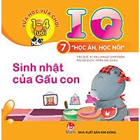 Vừa Học Vừa Chơi 1-4 Tuổi: IQ - Học Ăn Học Nói - Cuốn 7: Sinh Nhật Của Gấu Con (Tái Bản 2018)
