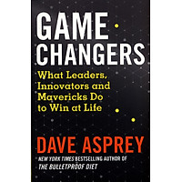 Game Changers: What Leaders, Innovators and Mavericks Do to Win at Life (By Dave Asprey, Author of The Bulletproof Diet)