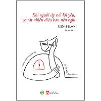 Khi Người Ấy Nói Lời Yêu, Có Rất Nhiều Điều Bạn Nên Nghĩ - Những Triết Lí Về Tình Yêu Để Đọc Khi Đang Nằm… (Tái Bản)