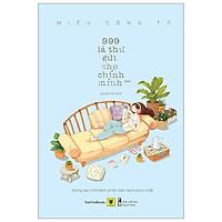 999 Lá Thư Gửi Cho Chính Mình - Mong Bạn Trở Thành Phiên Bản Hạnh Phúc Nhất (Tập 2) - Tái Bản 2020