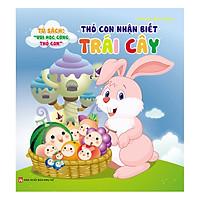 Tủ Sách Vui Học Vùng Thỏ Con - Thỏ Con Nhận Biết Trái Cây