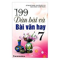 199 Dàn Bài Và Bài Văn Hay Lớp 7 - Tái Bản