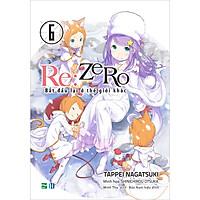 RE:ZERO 6 - Bắt Đầu Lại Ở Thế Giới Khác