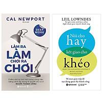 Combo Sách Tư Duy - Kỹ Năng Sống : Làm Ra Làm Chơi Ra Chơi + Nói Cho Hay Kết Giao Cho Khéo