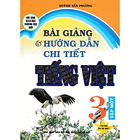 Bài Giảng Và Hướng Dẫn Chi Tiết Tiếng Việt Lớp 3 Tập 1 - Mô Hình Trường Học Mới (Tái Bản)
