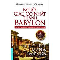 Người Giàu Có Nhất Thành Babylon - Cuốn Sách Về Cách Làm Giàu Hiệu Quả Nhất Mọi Thời Đại