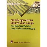Sách Chuyển Dịch Cơ Cấu Kinh Tế Nông Nghiệp Vùng Đồng Bằng Sông Hồng Trong Bối Cảnh Hội Nhập Quốc Tế