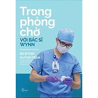 Trong phòng chờ với Bác sĩ Wynn - BS Wynn Huỳnh Trần