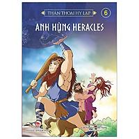 Thần Thoại Hy Lạp Tập 6: Anh Hùng Heracles (Tái Bản 2019)