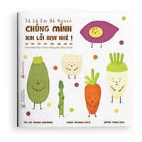 Sách ehon - Chúng mình xin lỗi bạn nhé - dành cho trẻ từ 2 tuổi