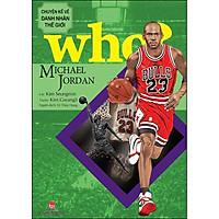 Who? Chuyện Kể Về Danh Nhân Thế Giới: Michael Jordan