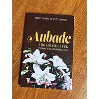 Aubade Khúc Bình Minh - thơ Louise Gluck (Giải Nobel Văn Chương 2020) (có ký tặng của dịch giả)