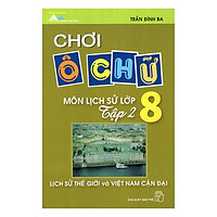 Chơi Ô Chữ - Môn Lịch Sử Lớp 8: Lịch Sử Thế Giới Và Việt Nam Cận Đại (Tập 2)