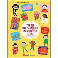 Trẻ Em Trên Toàn Thế Giới Mừng Lễ Tết Thế Nào?