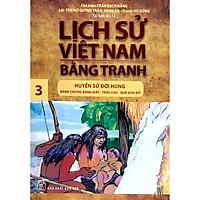 Lịch Sử Việt Nam Bằng Tranh - Tập 03 - Huyền Sử Đời Hùng: Bánh Chưng Bánh Dày, Trầu Cau, Quả Dưa Đỏ