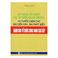 Kỹ Năng Tổ Chức Các Sự Kiện Quan Trọng Và Tuyển Chọn Các Bài Diễn Văn, Bài Phát Biểu Dành Cho Tổ Chức Công Đoàn Các Cấp