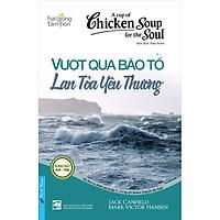 A Cup Of Chicken Soup For The Soul - Vượt Qua Bão Tố Lan Tỏa Yêu Thương (Tái Bản)