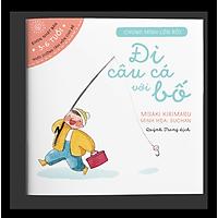 Ehon Đi Câu Cá Với Bố - Dành Cho Trẻ Từ 3-6 Tuổi