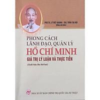 Sách Phong Cách Lãnh Đạo Quản Lý Hồ Chí Minh: Giá Trị, Lý Luận Và Thực Tiễn (NXB Chính Trị Quốc Gia Sự Thật)