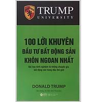 Trump University: 100 Lời Khuyên Đầu Tư Bất Động Sản Khôn Ngoan Nhất - Bài Học Kinh Nghiệm Từ Những Chuyên Gia Bất Động Sản Hàng Đầu Thế Giới - (Tặng Kèm Bookmark DQ)