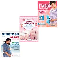 Combo Sách Hay Dành Cho Mẹ Bầu : Tri Thức Thai Sản + Thai Giáo Theo Chuyên Gia + Bách Khoa Nuôi Dạy Trẻ Từ 0-3