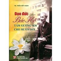 Sách Đạo Đức Hồ Chí Minh - Tấm Gương Soi Cho Muôn Đời - Xuất Bản Năm 2020 (NXB Chính Trị Quốc Gia Sự Thật)