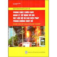 Quy Định Pháp Luật Về Phòng Cháy, Chữa Cháy, Quản Lý, Sử Dụng Vũ Khí, Vật Liệu Nổ Và Các Biện Pháp Phòng Chống Cháy Nổ Dành Cho Cơ Quan Doanh Nghiệp
