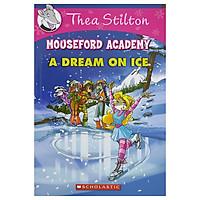 Thea Stilton Mouseford Academy Book 10: A Dream On Ice