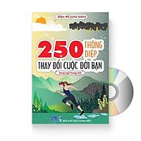 250 Thông Điệp Thay Đổi Cuộc Đời Bạn - Song Ngữ Trung Việt (Tiếng Trung giản thể, bính âm Pinyin, nghĩa tiếng Việt, DVD tài liệu đi kèm)