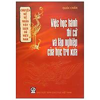 Chuyện Kể Về Nhân Vật Lịch Sử Việt Nam - Việc Học Hành, Thi Cử Và Lập Nghiệp Của Học Trò Xưa