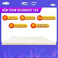 Nệm Foam Goodnight Eva êm ái, mềm mại, nâng đỡ cơ thể