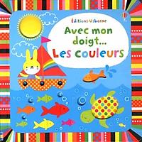 Sách thiếu nhi tiếng Pháp: Avec Mon Doigt...Les Couleurs