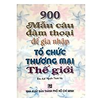 900 Mẫu Câu Đàm Thoại Để Gia Nhập Tổ Chức Thương Mại Thế Giới