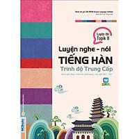 Luyện Nghe - Nói Tiếng Hàn Trung Cấp _ Đại Học Sunmoon Hàn Quốc (Học kèm App MCBooks)