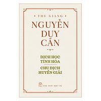 Dịch Học Tinh Hoa , Chu Dịch Huyền Giải (Tái Bản)