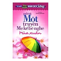 Tủ Sách Rèn Luyện Nhân Cách Sống - Mỗi Tối Một Truyện Mẹ Kể Bé Nghe (Mùa Xuân)
